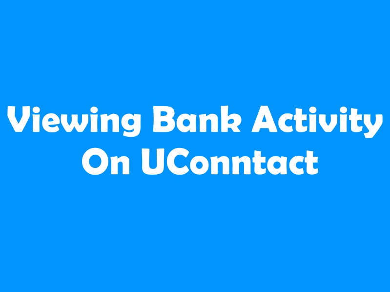 Viewing Bank Activity On UConntact