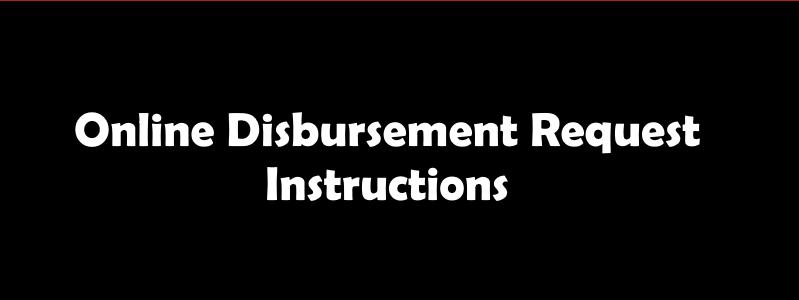 Online Disbursement Request Instructions
